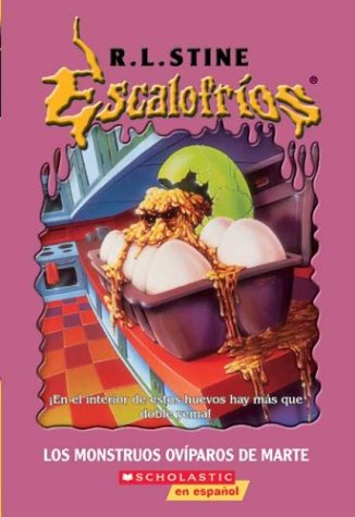 Escalofríos: Los monstruos ovíparos de Marte: Egg Monsters From Mars (escalofríos: Los Monstruos Ovíparos De Marte) (Goosebumps) (Egg Monsters From Mars)