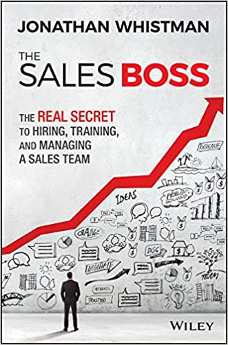 The Sales Boss: The Real Secret to Hiring, Training and