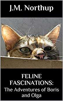 FELINE FASCINATIONS: The Adventures of Boris and Olga by [Northup, J.M.]