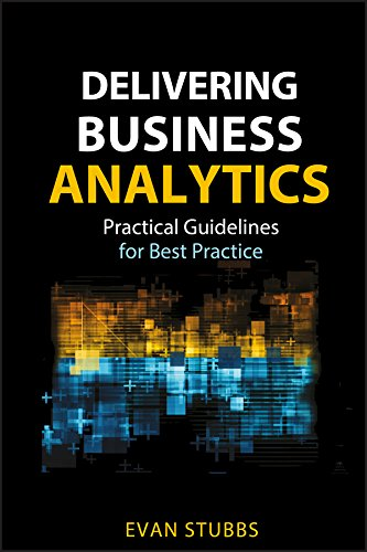 Delivering Business Analytics: Practical Guidelines for Best Practice (Wiley and SAS Business Series Book 51)