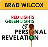 Brad Wilcox - Red Lights, Green Lights and Personal Revelation
