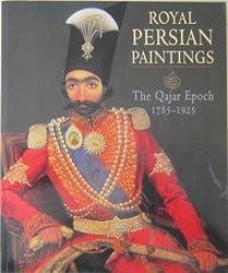 Royal Persian Paintings: The Qajar Epoch, 1785-1925