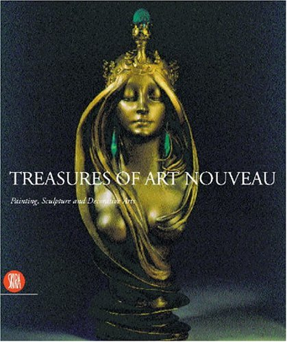 Treasures of Art Nouveau: Painting, Sculpture, Decorative Arts in the Gillion Crowet Collection