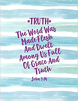 TRUTH The Word Was Made Flesh, And Dwelt Among Us Full Of Grace And Truth  John 1:14: Names Of Jesus Bible Verse Quote Cover Composition Notebook  Large: ...