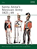 Santa Anna's Mexican Army 1821-48, Rene Chartrand, 1841766674