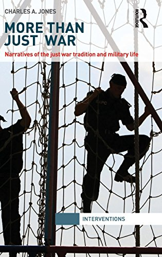 More Than Just War: Narratives of the Just War and Military Life (Interventions)