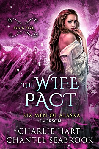 The Wife Pact: Emerson (Six Men of Alaska Book 5)