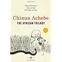 The African Trilogy: Things Fall Apart; Arrow of God; No Longer at Ease (Penguin Classics Deluxe Edition)