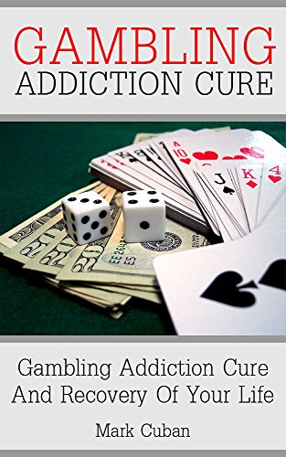 Mark Cuban - Gambling Addiction Cure: Gambling Addiction Cure and Recovery of Your Life (Addiction Recovery, Addiction Gambling, Quit Smoking, Addictions)