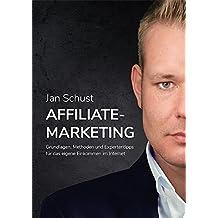 Affiliate Marketing - Grundlagen, Methoden und Expertentipps für das eigene Einkommen im Internet (German Edition)