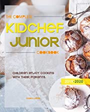 The Complete Kid Chef Junior Cookbook: Children enjoy cooking with their parents.?2019-2020?