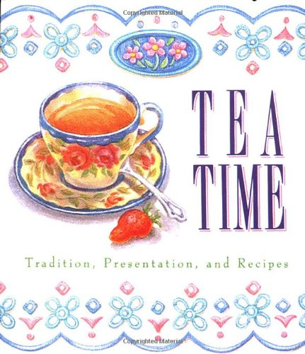 Tea Time: Tradition, Presentation, And Recipes (Running Press Miniature Editions)