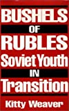 img - for Bushels of Rubles: Soviet Youth in Transition (Notes on Nursing Theories; 5) book / textbook / text book