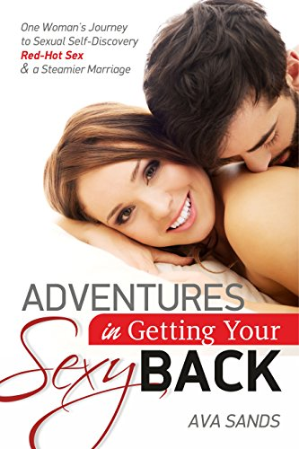 Adventures in Getting Your Sexy Back: One Woman's Journey to Sexual  Self-Discovery, Red-Hot Sex, and a Steamier Marriage
