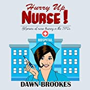 Hurry Up Nurse: Memoirs of Nurse Training in the 1970's | Dawn Brookes