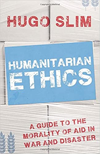 Humanitarian Ethics A Guide To The Morality Of Aid In War And