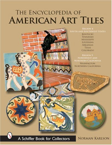 The Encyclopedia of American Art Tiles: Region 4 South And Southwestern States; Region 5 Northwest And Northern California (Schiffer Book for Collectors) ()