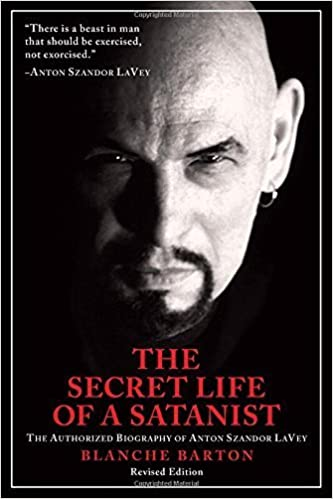 The Secret Life of a Satanist: The Authorized Biography of Anton Szandor LaVey Revised Edition by Barton, Blanche (2014)