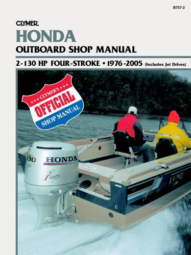 Clymer Honda Outboard Shop Manual: 2-130 Hp Four-Stroke : 1976-1999 (Includes Jet Drives) (CLYMER MARINE REPAIR)