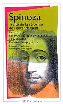 Court traité ; Traité de la réforme de l'entendement ; Principes de la philosophie de Descartes ; Pensées métaphysiques par Spinoza
