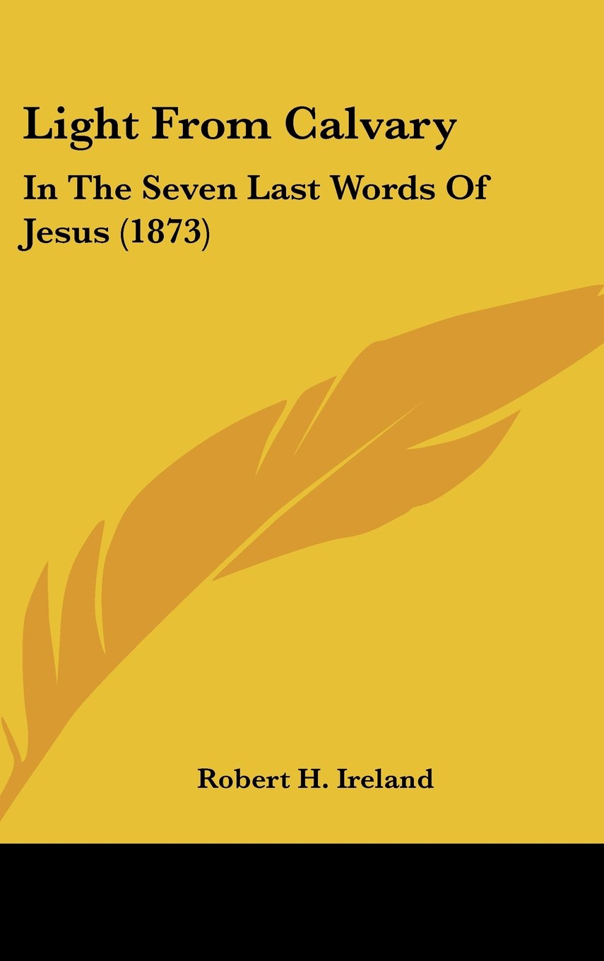 Light From Calvary: In The Seven Last Words Of Jesus (1873) pdf