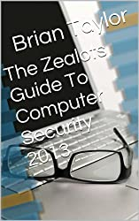The Zealots Guide To Computer Security 2013