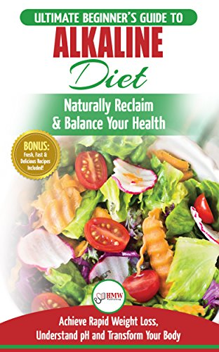 Alkaline Diet: The Ultimate Beginner's Alkaline Diet Food Guide to Naturally Reclaim & Balance Your Health, Achieve Rapid Weight Loss, Understand pH and ... Body (50 Fresh, Easy & Delicious Recipes) (Easy Body)