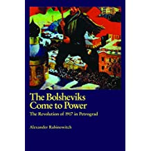 The Bolsheviks Come to Power: The Revolution of 1917 in Petrograd