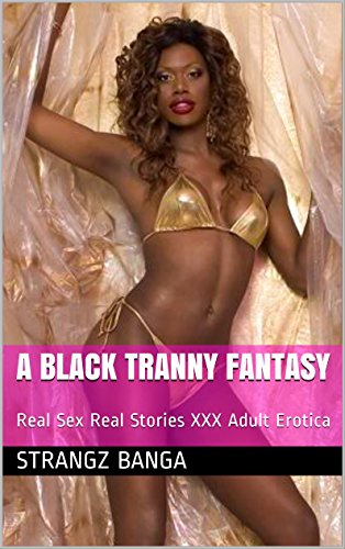 black tranny sex stories anal sex married couples