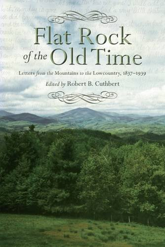 Download Flat Rock of the Old Time: Letters from the Mountains to the Lowcountry, 1837–1939 (Non Series) PDF