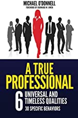 6 universal and timeless qualities of true professionals. Strategies, tips and real-life examples for getting hired, promoted, referred and recommended. A blueprint for career success. How to rise to the top of any profession.