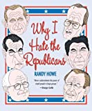 Why I Hate the Republicans, Randy Howe, 159228437X