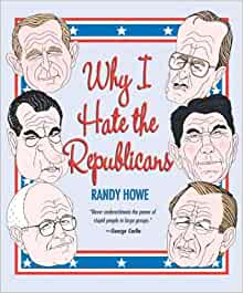 why i hate the republicans randy howe 9781592284375