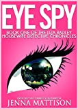 Eye Spy: (Book 1 The Chronicles Of Liza Radley Housewife Detective) (Eye Spy The Chronicles Of Liza Radley Housewife Detective)