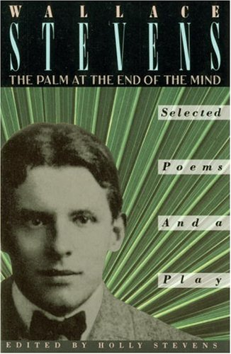 The Palm at the End of the Mind: Selected Poems and a Play [Wallace Stevens] (Tapa Blanda)