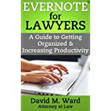 Evernote for Lawyers: A Guide to Getting Organized & Increasing Productivity (Law Practice Management Book 1)