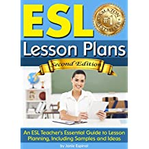 ESL Lesson Plans: An ESL Teacher's Essential Guide to Lesson Planning, Including Samples and Ideas ~ ( English As a Second Language Lesson Plans )