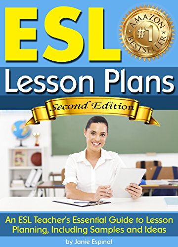(ESL Lesson Plans: An ESL Teacher's Essential Guide to Lesson Planning, Including Samples and Ideas ~ ( English As a Second Language Lesson Plans ))