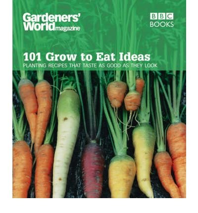 """""""Gardeners' World"""" - 101 Grow to Eat Ideas: Planting Recipes That Taste as Good as They Look (Gardeners' World) (Paperback) - Common ebook"""