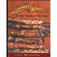 Memphis Blues Barbeque House: The Cookbook Bringin' Southern BBQ Home
