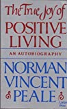 The True Joy of Positive Living, Peale, Norman Vincent, 0802725031