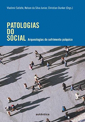 Patologias do social: Arqueologias do sofrimento psíquico