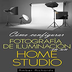 Cómo configurar Fotografía de Iluminación en un [How to Set Up Photography Lighting for a Home Studio] (Spanish Edition)
