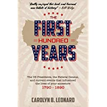 The First Hundred Years: The US Presidents, the Federal Census, and current events that influenced the lives of your ancestors 1790-1890