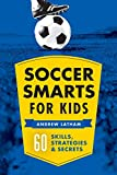 Soccer Smarts for Kids: 60 Skills, Strategies, and Secrets: more info