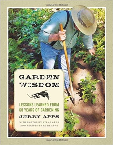 garden wisdom lessons learned from 60 years of gardening 1st edition - Jerrys Fruit And Garden