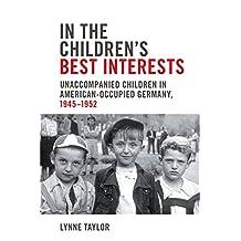 In the Children's Best Interests: Unaccompanied Children in American-Occupied Germany, 1945-1952