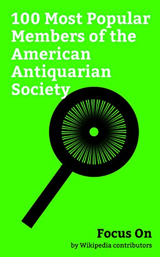 Focus On: 100 Most Popular Members of the American Antiquarian Society: Andrew Jackson, Thomas Jefferson, John Adams, James Madison, James Monroe, Rutherford ... Samuel Morse, Washington Irving, etc.