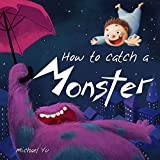 How to Catch a Monster (A gorgeous children's picture book about a cookie eating monster )