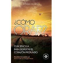 ¿Cómo orar?: Guía sencilla para despertar el corazón profundo (Spanish Edition)